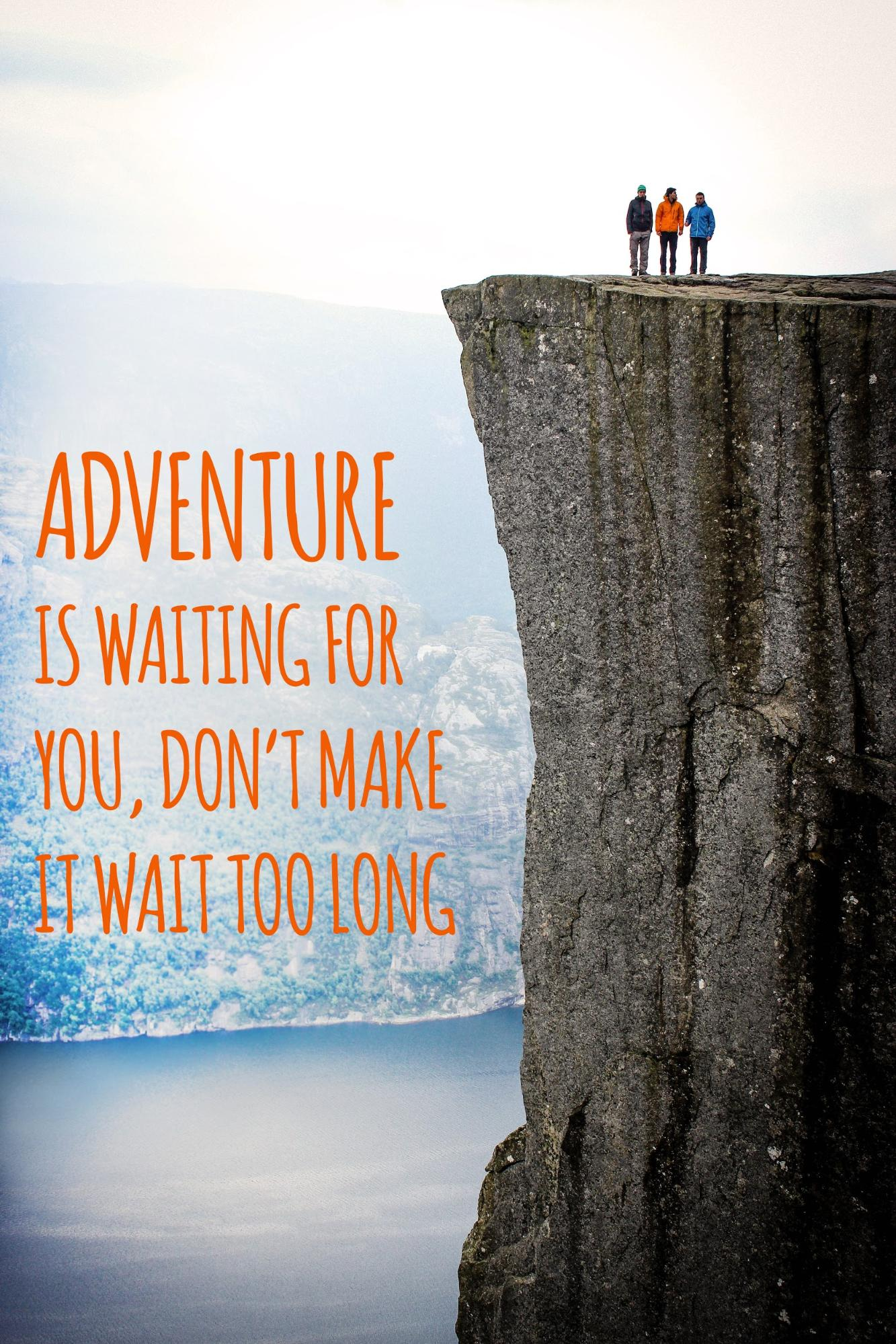 "Group of three people on cliff with text overlaid: ""Adventure is waiting for you, don't make it wait too long"""